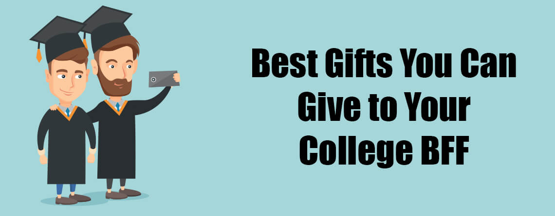 Best Gifts You Can Give to Your College BFF